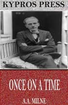 Once on a Time ebook by A.A. Milne