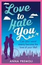 Love to Hate You - A fun, feisty romance ebook by Anna Premoli