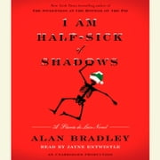 I Am Half-Sick of Shadows - A Flavia de Luce Novel audiobook by Alan Bradley