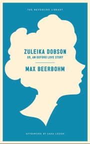 Zuleika Dobson - Or, An Oxford Love Story ebook by Max Beerbohm,Sara Lodge