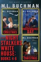 The Night Stalkers White House: Books 4-6 ebook by M. L. Buchman