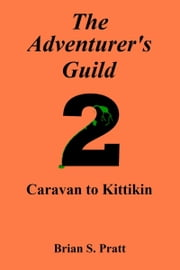 The Adventurer's Guild: #2-Caravan to Kittikin ebook by Brian S. Pratt