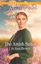 The Amish Suitor (Mills & Boon Love Inspired) (Amish Spinster Club, Book 1) eBook by Jo Ann Brown