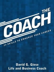The Coach - 13 Skills to Enhance Your Career ebook by David G. Giese
