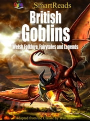 SmartReads British Goblins Welsh Folklore, Fairytales and Legends - Adapted from the Classic by Wirt Sikes ebook by Giglets