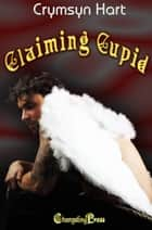 Claiming Cupid ebook by Crymsyn Hart