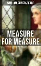 MEASURE FOR MEASURE - Including The Classic Biography: The Life of William Shakespeare ebook by William Shakespeare