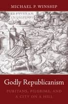 Godly Republicanism ebook by Michael P. Winship