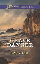 Grave Danger (Mills & Boon Love Inspired Suspense) ebook by Katy Lee