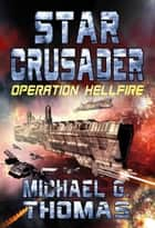 Star Crusader: Operation Hellfire ebook by Michael G. Thomas
