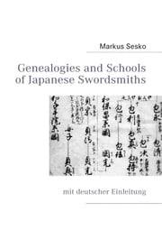 Genealogies and Schools of Japanese Swordsmiths - mit deutscher Einleitung ebook by Markus Sesko