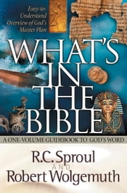 What's in the Bible - A One-Volume Guidebook to God's Word ebook by R. C. Sproul,Robert Wolgemuth