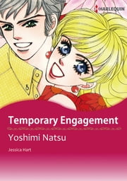 Temporary Engagement (Harlequin Comics) - Harlequin Comics ebook by Jessica Hart, Yoshimi Natsu