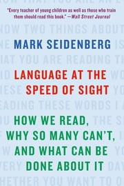 Language at the Speed of Sight - How We Read, Why So Many Can't, and What Can Be Done About It 電子書 by Mark Seidenberg