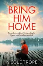 Bring Him Home - A totally gripping and emotional page-turner ebook by