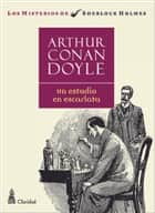 Un estudio en Escarlata - A Study in Scarlet ebook by Arthur Conan Doyle