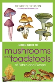 Green Guide to Mushrooms And Toadstools Of Britain And Europe ebook by Gordon Dickson,Catherine Slade