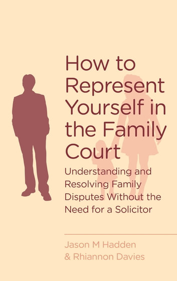 How To Represent Yourself in the Family Court - A guide to understanding and resolving family disputes ebook by J. Hadden,R. Davies