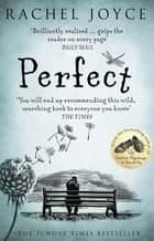 Perfect - From the bestselling author of The Unlikely Pilgrimage of Harold Fry ebook by Rachel Joyce