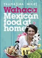 Wahaca - Mexican Food at Home ebook by Thomasina Miers