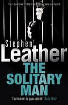 The Solitary Man ebook by Stephen Leather