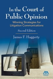 In the Court of Public Opinion - Strategies for Litigation Communications ebook by James F. Haggerty