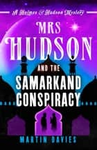 Mrs Hudson and the Samarkand Conspiracy ebook by Martin Davies