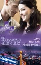 Perfect Rivals... (Mills & Boon Medical) (The Hollywood Hills Clinic, Book 4) ebook by Amy Ruttan