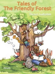 Tales of The Friendly Forest (Illustrated Promo Fairy Tales Edition) ebook by Alexei Lukshin