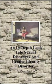 An In-Depth Look into Sexual Disorders and Gender Identity Disorder ebook by Ryan Barlow
