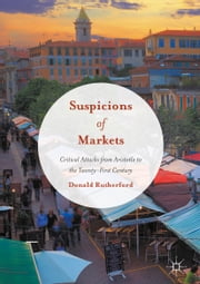 Suspicions of Markets - Critical Attacks from Aristotle to the Twenty-First Century ebook by Donald Rutherford