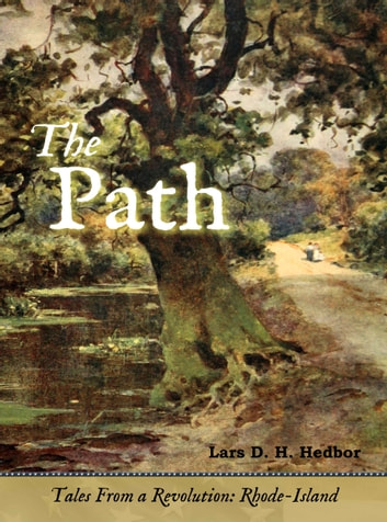 The Path - Tales From a Revolution - Rhode-Island ebook by Lars D. H. Hedbor