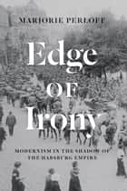 Edge of Irony ebook by Marjorie Perloff