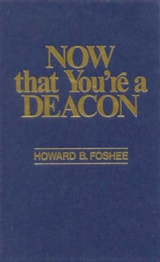 Now That You're a Deacon ebook by Howard Foshee