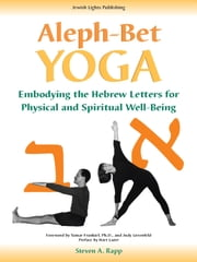 Aleph-Bet Yoga - Embodying the Hebrew Letters for Physical and Spiritual Well-Being ebook by Steven A. Rapp