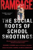 Rampage - The Social Roots of School Shootings ebook by Katherine S. Newman, Cybelle Fox, David Harding,...