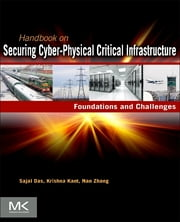 Handbook on Securing Cyber-Physical Critical Infrastructure ebook by Sajal K Das,Krishna Kant,Nan Zhang