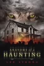 Anatomy of a Haunting - The Nightmare on Baxter Road ebook by Lee Strong