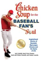 Chicken Soup for the Baseball Fan's Soul - Inspirational Stories of Baseball, Big-League Dreams and the Game of Life ebook by Jack Canfield, Mark Victor Hansen