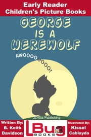 George is a Werewolf: Early Reader - Children's Picture Books ebook by B. Keith Davidson,Kissel Cablayda