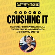 Crushing It! - How Great Entrepreneurs Build Their Business and Influence-and How You Can, Too audiobook by Gary Vaynerchuk