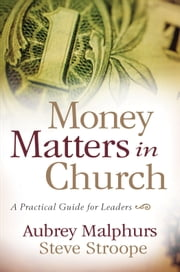Money Matters in Church - A Practical Guide for Leaders ebook by Steve Stroope,Aubrey Malphurs