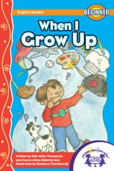 When I Grow Up Read Along ebook by Kim Mitzo Thompson,Karen Mitzo Hilderbrand