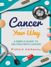 Cancer - Your Way ebook by Richard Hathaway