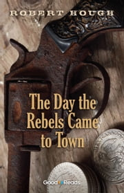 The Day the Rebels Came to Town ebook by Robert Hough