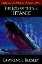 THE LOSS OF THE S. S. TITANIC Classic Novels: New Illustrated [Free Audiobook Links] eBook by LAWRENCE BEESLEY