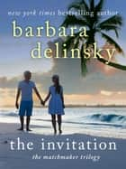 The Invitation - A Matchmaker Trilogy Novel ebook by Barbara Delinsky