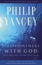 Disappointment with God - Three Questions No One Asks Aloud ebook by Philip Yancey