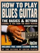 How to Play Blues Guitar - The Basics and Beyonds ebook by Hal Leonard Corp.
