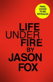 Life Under Fire ebook by Jason Fox